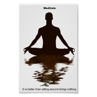Meditate, it's better poster