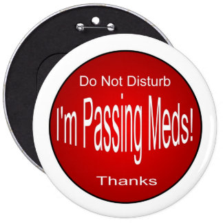 Meds-passing 6 Cm Round Badge