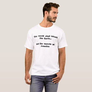 Meek Inherit The Earth... And The Morons Get Ameri T-Shirt