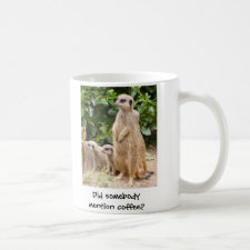 Meerkat somebody mention coffee mug