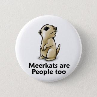 Meerkats are People too 6 Cm Round Badge