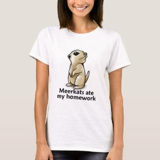 Meerkats ate my homework T-Shirt