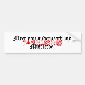 meet you underneath my mistletoe! bumper sticker