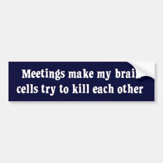 Meetings make me brain dead bumper stickers