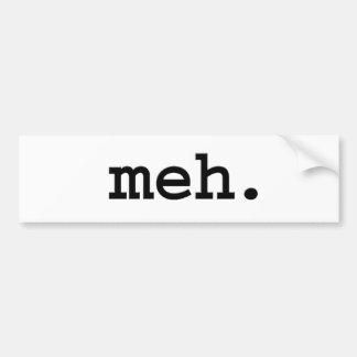 meh. bumper sticker