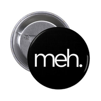 meh eh meh. 6 cm round badge