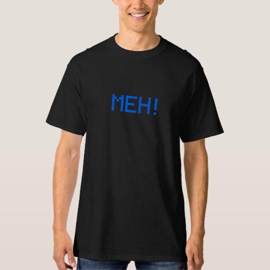 Meh! T-Shirt