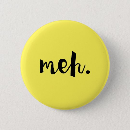 """Meh."" - Un-motivational Funny Quote 6 Cm Round"