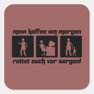 Mein Kaffee am Morgen rettet Euch vor Sorgen! Square Sticker