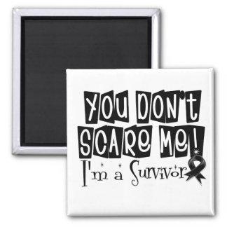 Melanoma Survivor You Don't Scare Me Magnets