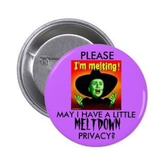 MELTING, PLEASE, MAY I HAVE A LITTLE , MELTDOWN... 6 CM ROUND BADGE