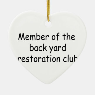 Member Of The Backyard Restoration Club Ceramic Heart Decoration