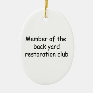 Member Of The Backyard Restoration Club Ceramic Oval Decoration