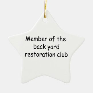 Member Of The Backyard Restoration Club Ceramic Star Decoration