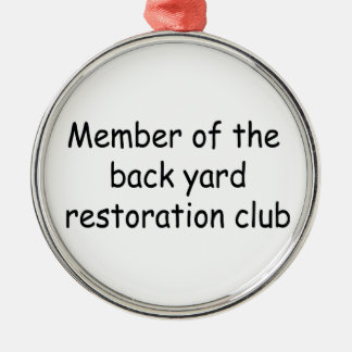 Member Of The Backyard Restoration Club Silver-Colored Round Decoration