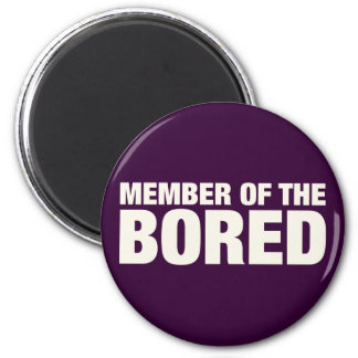 Member of the Bored 6 Cm Round Magnet