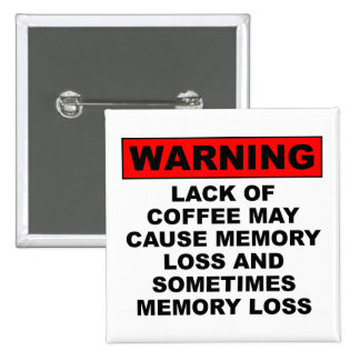 Memory Loss Funny Coffee Button Badge Pin