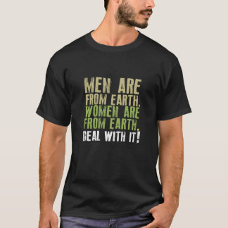 Men are from earth, women are from earth. Deal wit T-Shirt