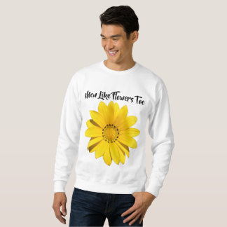 Men Like Flowers Too Sweatshirt