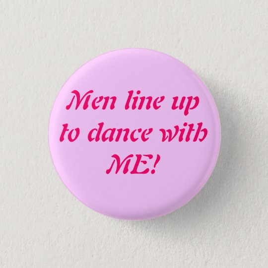 Men line up to dance with ME! - Cu... - Customised 3 Cm Round Badge