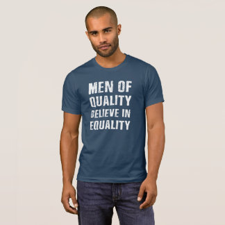 Men of Quality Believe in Equality Tee