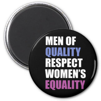 """Men Of Quality Respect Women's Equality"" 6 Cm Round Magnet"