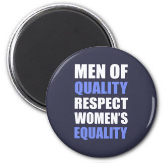 """""""Men Of Quality Respect Women's Equality"""" 6 Cm Round Magnet"""