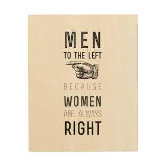 men to the left cuz women have always right |quote wood print