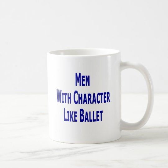 Men With Character Like Ballet Coffee Mug