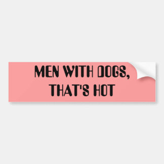 MEN WITH DOGS,THAT'S HOT BUMPER STICKER