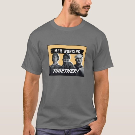 Men Working Together! WW2 Poster T-Shirt