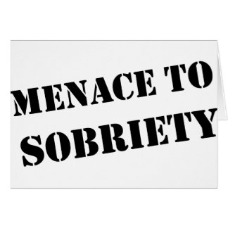 Menace To Sobriety Greeting Card