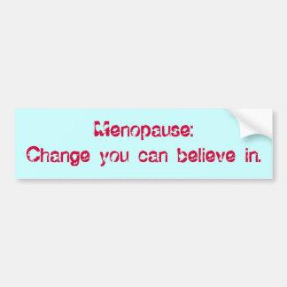 Menopause:Change you can believe in. Bumper Sticker