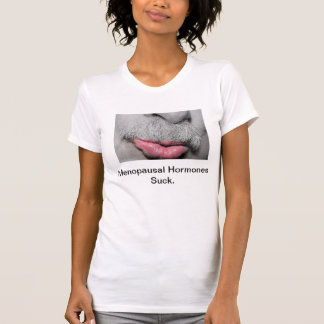 Menopause Mustache s and Hormones Tee Shirt