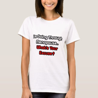 Menopause...What's Your Excuse? T-Shirt