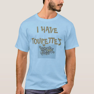 Mens I HAVE TOURETT'S T shirt