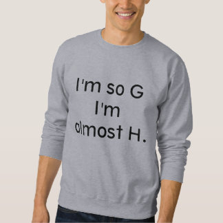 Mens 'I'm So G I'm Almost H' sweatshirt
