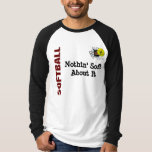 MENS Nothin soft about softball T Shirts