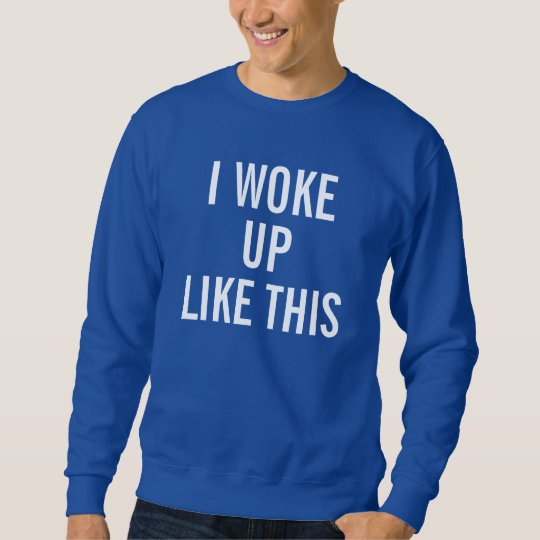 Men's Royal Blue I woke up like this Sweat Shirt