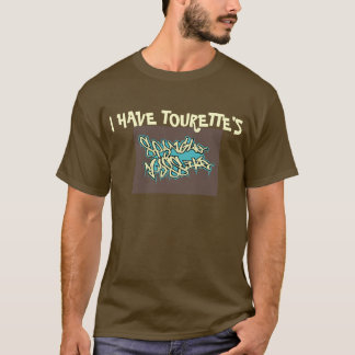 Men's t shirt ( I HAVE TOURETTE'S )
