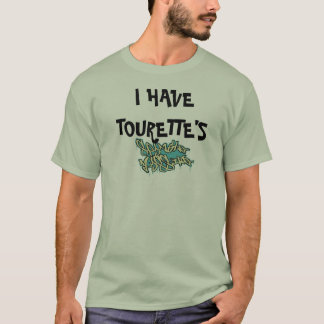 Mens t shirt I HAVE TOURETTE'S
