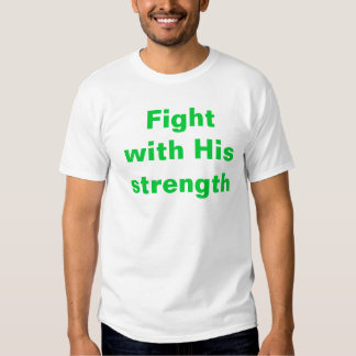 "Men's white tee: ""Fight with His strength"" Tee Shirt"