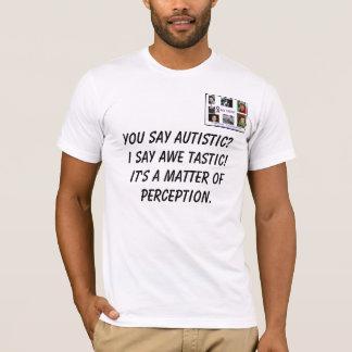 MENS YOU SAY AUTISTIC?I SAY AWE ... T-Shirt
