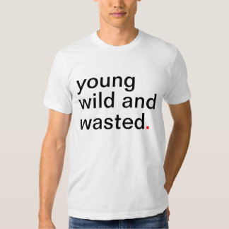 Men's young wild and wasted. Have A Great Life! Tees
