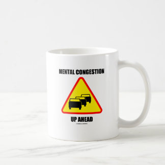 Mental Congestion Up Ahead Sign Humor Mugs