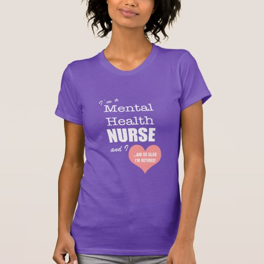 Mental Health Nurse-So glad I'm retired!/Humour T-Shirt