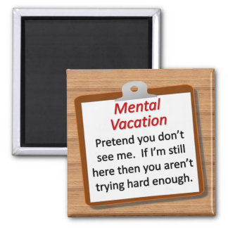 Mental Vacation Square Magnet
