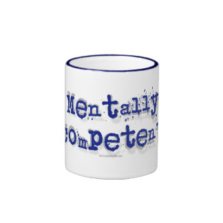 Mentally Competent... Coffee Mugs