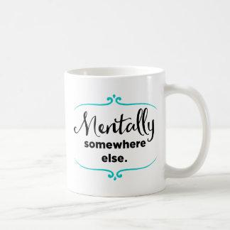 Mentally Somewhere Else Basic White Mug