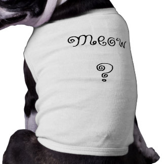 Meow? Cat Tee Sleeveless Dog Shirt